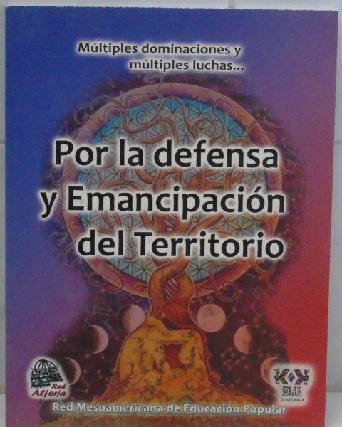 POR LA DEFENSA Y EMANCIPACIÓN DEL TERRITORIO